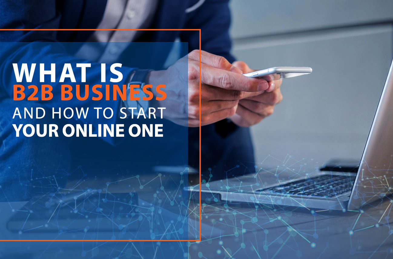 What Is B2B Business and How to Start Your Online One